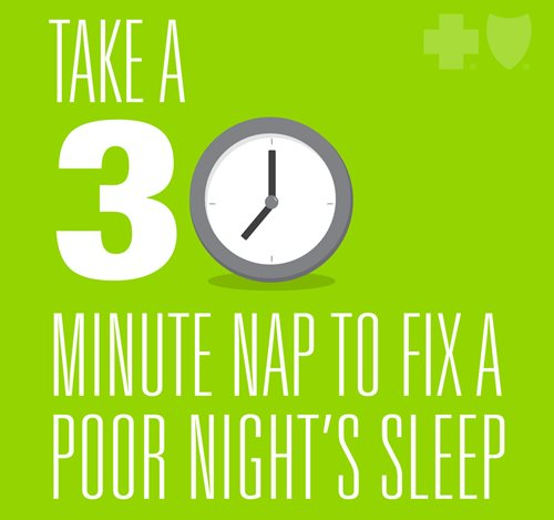 Take a 30 minute nap to fix a poor night's sleep.